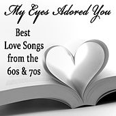My Eyes Adored You: Best Love Songs from the 60s & 70s by The O'Neill Brothers Group