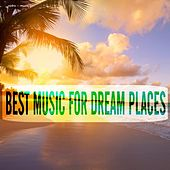 Best Music for Dream Places by Various Artists