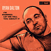 I'm Married, Let Me Tell You About It by Ryan Dalton