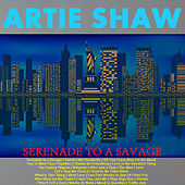 Serenade to a Savage by Artie Shaw