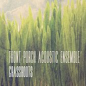 Grassroots by Front Porch Acoustic Ensemble