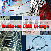 Business Chill Lounge (Finest Chillout Music to Relax) by Various Artists