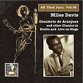 All That Jazz, Vol. 16: Miles Davis – Concierto de Aranjuez & Other Classics In Studio and On Stage by Miles Davis