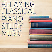 Relaxing Classical Piano Study Music: Perfect Songs For Calm And Concentration by Various Artists
