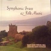 Symphonic Brass & Folk Music by Brass Band Fröschl Hall