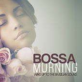 BOSSA MORNING Wake Up to the Brazilian Sound by Various Artists