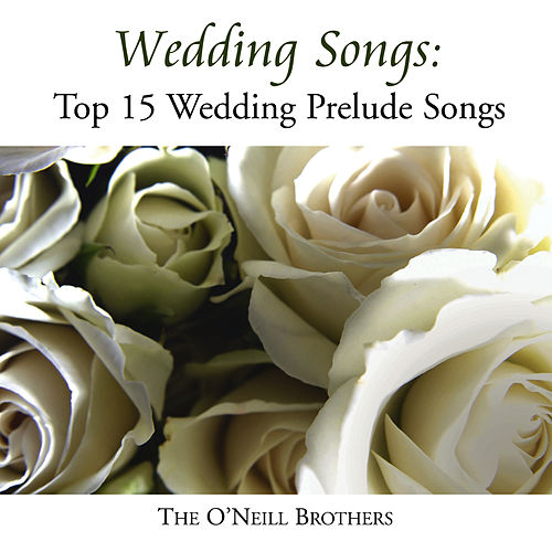Wedding Songs Top 15 Wedding Prelude Songs By The ONeill Brothers Rhapsody