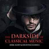 The Darkside of Classical Music: Dark, Scary & Haunting Classics by Various Artists