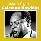 Just a Gigolo by Coleman Hawkins