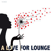 A Love for Lounge by Various Artists