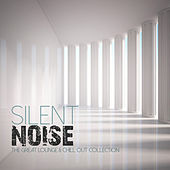 SILENT NOISE The Great Lounge & Chill Out Collection by Various Artists
