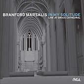 In My Solitude: Live at Grace Cathedral by Branford Marsalis