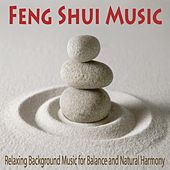 Feng Shui Music: Relaxing Background Music for Balance and Natural Harmony by Robbins Island Music Group