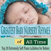 Greatest Baby Nursery Rhymes of All Time: Top 20 Extremely Soft Piano Lullabies for Babies by Robbins Island Music Group