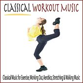 Classical Workout Music: Classical Music for Exercise, Working Out, Aerobics, Stretching & Walking Music by Robbins Island Music Group