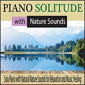 Piano Solitude With Nature Sounds: Solo Piano With Natural Nature Sounds for Relaxation and Music Healing by Robbins Island Music Group
