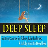 Deep Sleep: Soothing Sounds for Babies, Baby Lullabies & Lullaby Music for Deep Sleep by Robbins Island Music Group