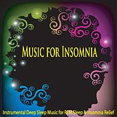 Music for Insomnia: Instrumental Deep Sleep Music for Rem Sleep & Insomnia Relief by Robbins Island Music Group