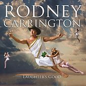 Laughter's Good by Rodney Carrington