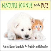Nature Sounds for Pets: Natural Nature Sounds for Pet Anxieties and Relaxation by Robbins Island Music Group