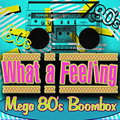 What a Feeling! Mega 80's Boombox by Various Artists