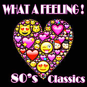 What a Feeling! 80's Classics by Various Artists