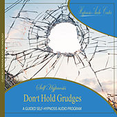 Don't Hold Grudges - Guided Self-Hypnosis by Hypnosis Audio Center