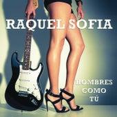 Hombres Como Tú by Raquel Sofía
