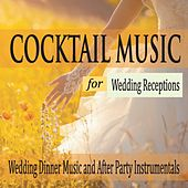 Cocktail Music for Wedding Receptions: Wedding Dinner Music and After Party Instrumentals by Robbins Island Music Group