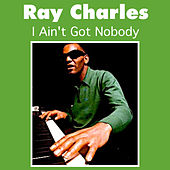 I Ain't Got Nobody by Ray Charles