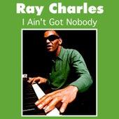I Ain't Got Nobody by Ray Charles