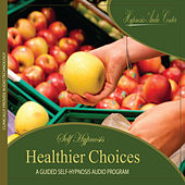 Healthier Choices - Guided Self-Hypnosis by Hypnosis Audio Center