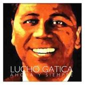 Lucho Gatica Ahora y Siempre by Lucho Gatica