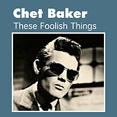 These Foolish Things by Chet Baker