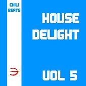 House Delight, Vol. 5 by Various Artists