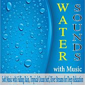 Water Sounds With Music: Soft Music With Falling Rain, Tropical Ocean Surf, River Streams for Deep Relaxation by Robbins Island Music Group