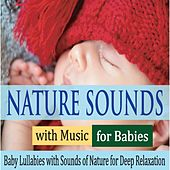 Nature Sounds With Music for Babies: Baby Lullabies With Sounds of Nature for Deep Relaxation by Robbins Island Music Group