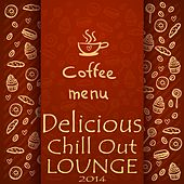 Coffee Menu, Delicious Chill Out Lounge 2014 (Cafe Au Lait Music Selection) by Various Artists