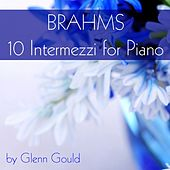 Brahms: 10 Intermezzi for Piano by Glenn Gould