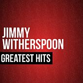 Jimmy Witherspoon Greatest Hits by Jimmy Witherspoon