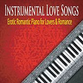 Instrumental Love Songs: Erotic Romantic Piano for Lovers & Romance by Robbins Island Music Group
