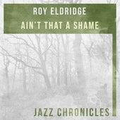 Ain't That a Shame (Live) by Roy Eldridge