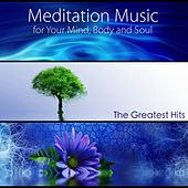 Meditation Music for Your Mind, Body and Soul - The Greatest Hits by Meditation