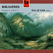 Brahms: Piano Sonata No. 1 in C Major, Op. 1 - Piano Sonata No. 3 in F Minor, Op. 5 by Eric Le Van