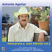 Interpreta A Jose Alfredo Vol.III by Antonio Aguilar