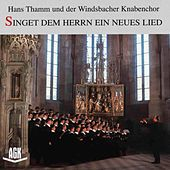 Singet dem Herrn ein neues Lied by Windsbacher Knabenchor