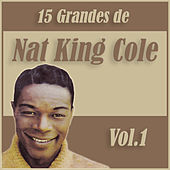 15 Grandes Exitos de Nat King Cole Vol. 1 by Nat King Cole