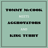 Tommy Mccook Meets Aggrovators & King Tubby by Tommy McCook
