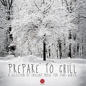 Prepare to Chill - A Selection of Chillout Music for Your Winter by Various Artists