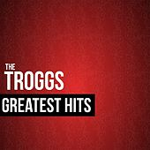 The Troggs Greatest Hits by The Troggs